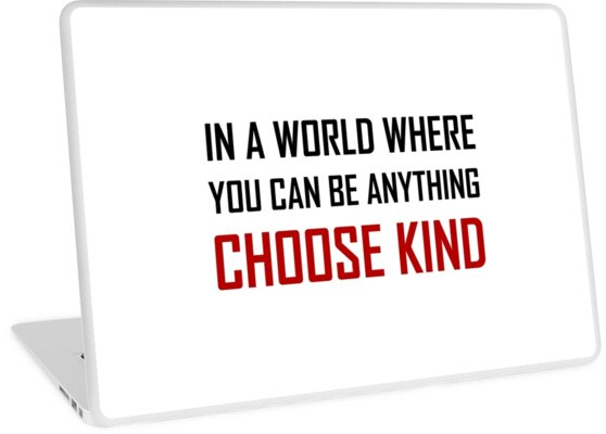 Where You Can Be Anything Choose Kind Quote Laptop Skins By