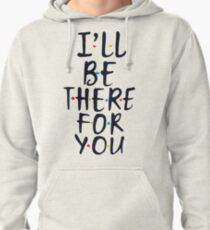 I'll Be There For You Pullover Hoodie