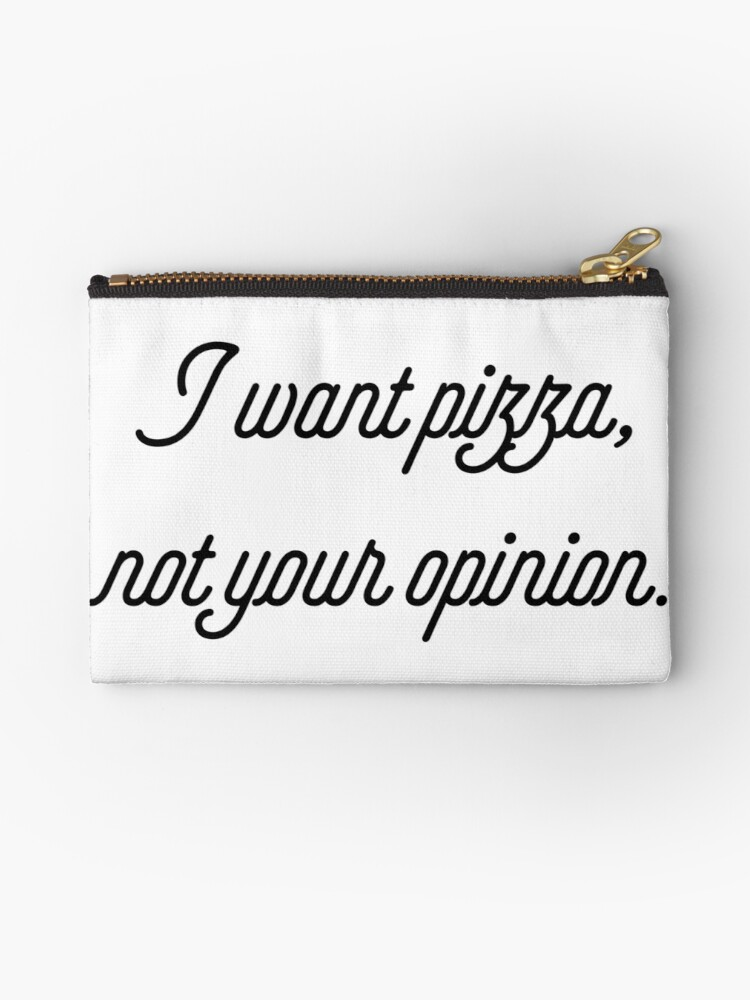 \'I Want Pizza Not Your Opinion [Funny Sassy Quotes]\' Zipper Pouch by  ElderArt