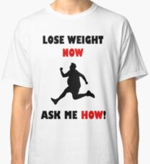 Lose Weight Now, Ask Me How! Classic T-Shirt