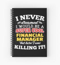 I Never Dreamed I Would Be A Super Cool Financial Manager But Here I Am Killing It! Spiral Notebook