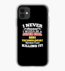I Never Dreamed I Would Be A Super Cool Mri Technologist But Here I Am Killing It! iPhone Case