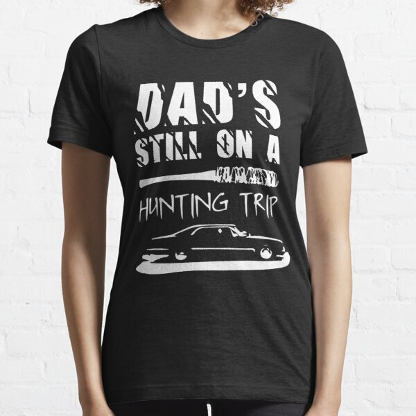 Dad's Still On A Hunting Trip Essential T-Shirt