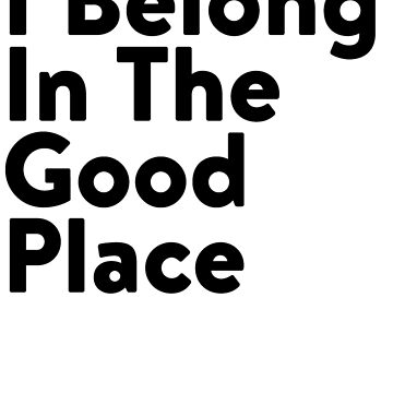 I Belong In The Good Place by babydollchic