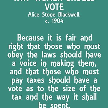 Why women should vote - Alice Stone Blackwell by mmitochondria