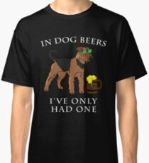 Airedale Terrier I've Only Had One In Dog Beers Year of the Dog Irish St Patrick Day Classic T-Shirt