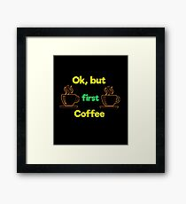 Ok, but first coffee Framed Print
