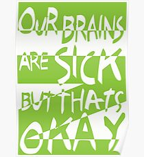 Our Brains Are Sick But That's Okay  Poster