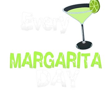 Everyday Is Margarita Day by GnarlyGatorTees