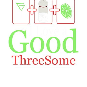 I Love A Good Threesome by GnarlyGatorTees