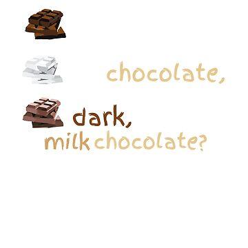 Dark, White Or Milk Chocolate? by GnarlyGatorTees
