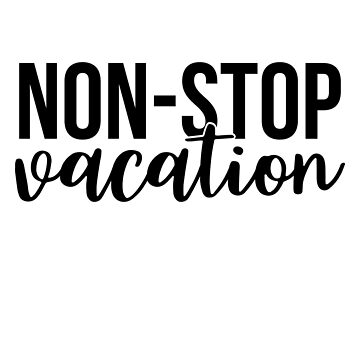 Non-stop Vacation  by charsglamshop