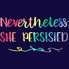 Rainbow Watercolor Nevertheless, She Persisted by SamAnnDesigns