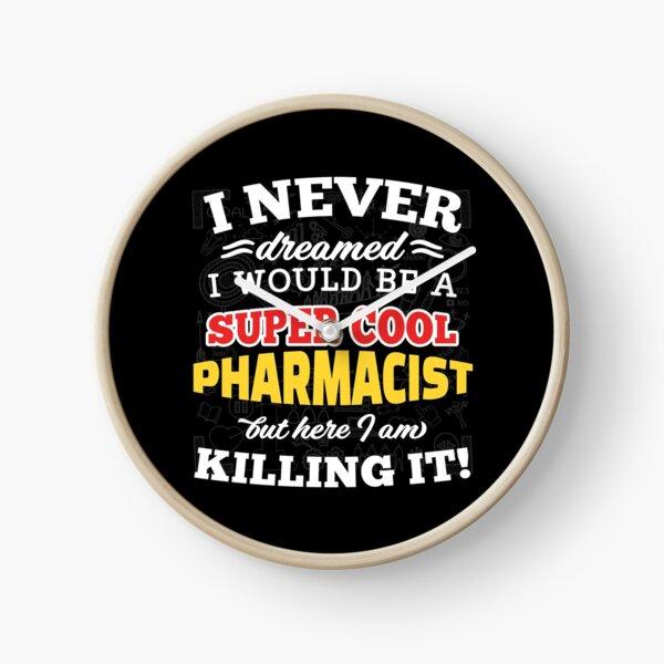 I Never Dreamed I Would Be A Super Cool Pharmacist But Here I Am Killing It! Clock
