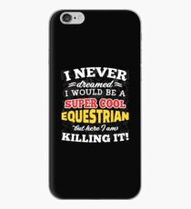 I Never Dreamed I Would Be A Super Cool Equestrian But Here I Am Killing It! iPhone Case