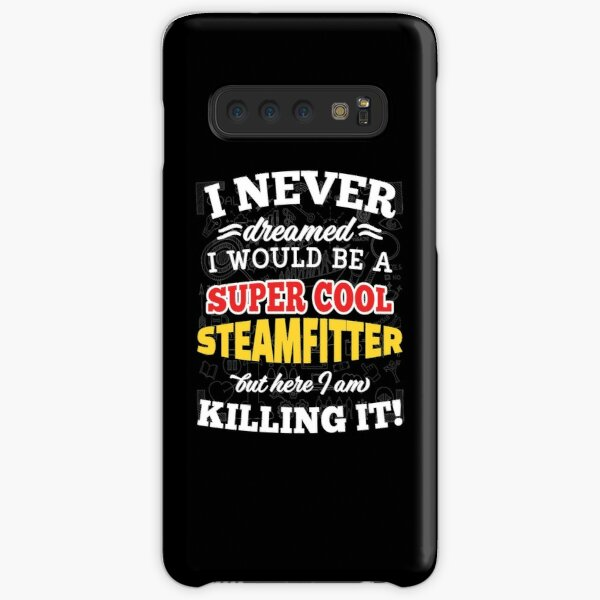 I Never Dreamed I Would Be A Super Cool Steamfitter But Here I Am Killing It! Samsung Galaxy Snap Case
