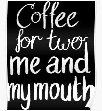 Coffee For Two, Me And My Mouth! Poster