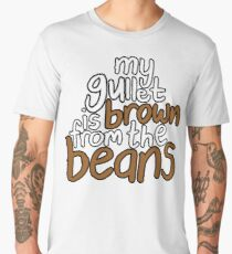 My Gullet Is Brown From The Beans Men's Premium T-Shirt