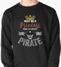 Why Be A Princess When You Can Be A Pirate Girls  Pullover