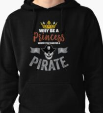 Why Be A Princess When You Can Be A Pirate Girls  Pullover Hoodie