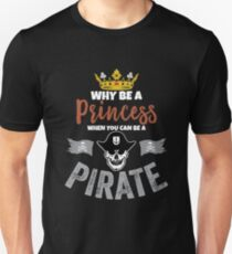 Why Be A Princess When You Can Be A Pirate Girls  Unisex T-Shirt