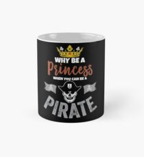 Why Be A Princess When You Can Be A Pirate Girls  Mug