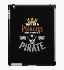 Why Be A Princess When You Can Be A Pirate Girls  iPad Case/Skin