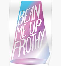 Bean Me Up Frothy Poster