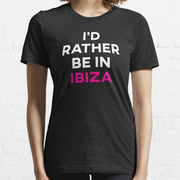 I'd Rather Be in Ibiza Essential T-Shirt