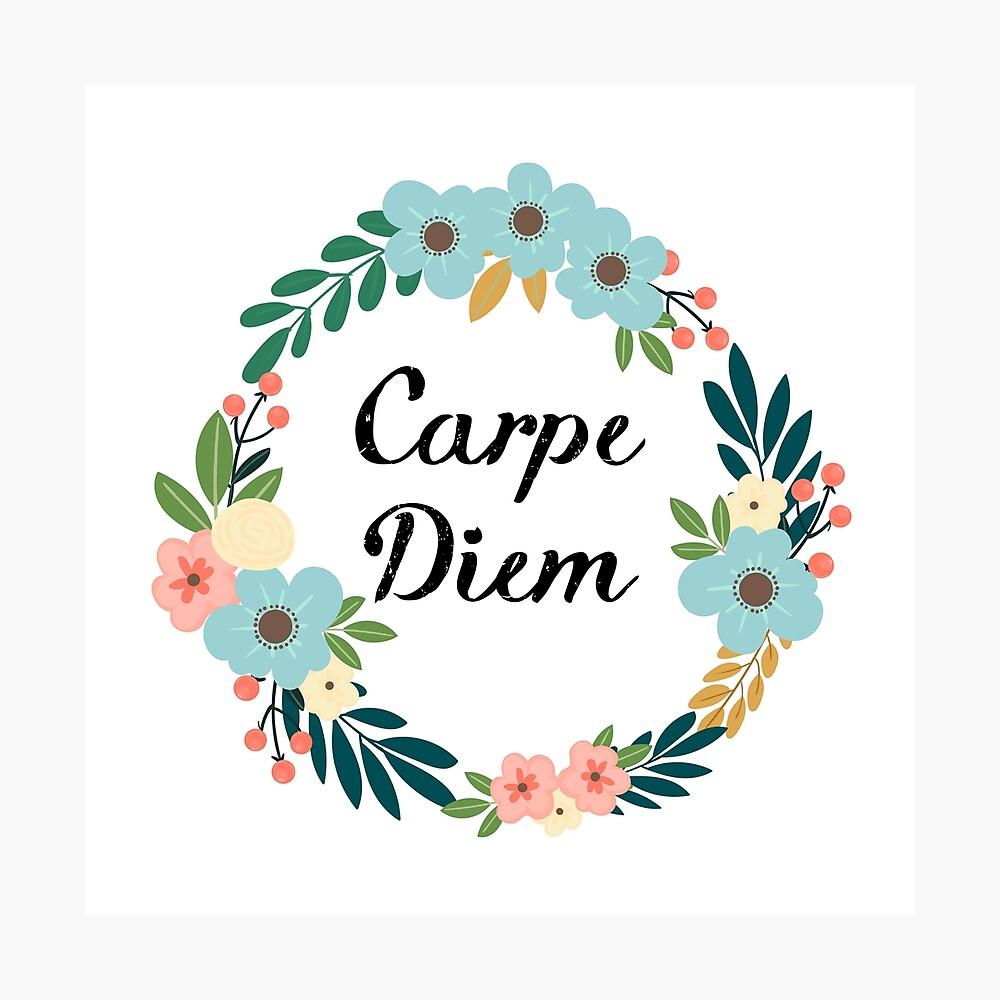 Carpe Diem Quote Positive Positivity Positive Flower Aesthetic Tumblr Sayings Poster By Vanessavolk Redbubble