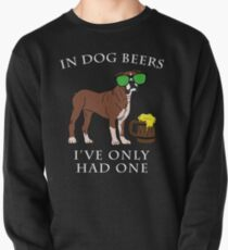 Boxer I've Only Had One In Dog Beers Year of the Dog Irish St Patrick Day Pullover