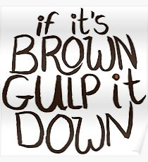 If It's Brown Gulp It Down Poster