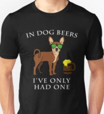 Chihuahua I've Only Had One In Dog Beers Year of the Dog Irish St Patrick Day Unisex T-Shirt