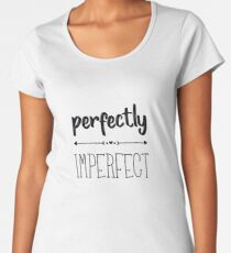 Perfectly Imperfect Women's Premium T-Shirt