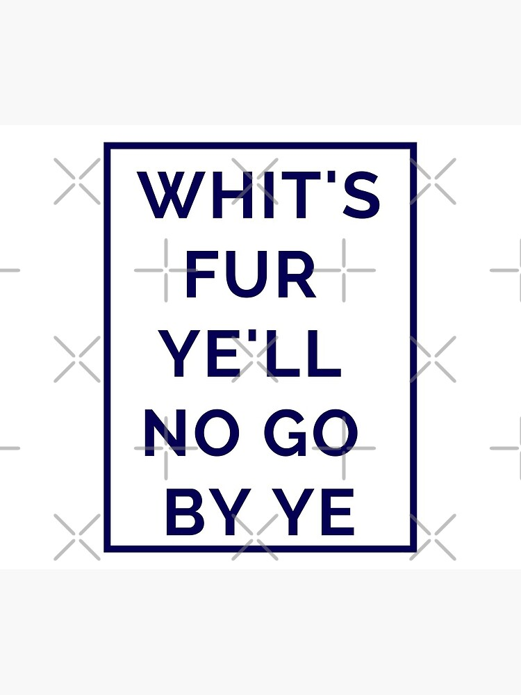Whit's Fur Ye'll No Go By Ye - A Scots Quote About Destiny(Design Day 48) by TNTs