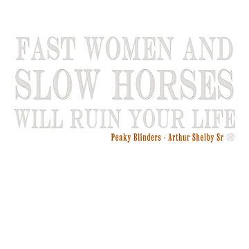 Peaky Blinders - Fast Women, Slow Horses by eyevoodoo