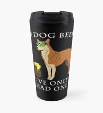 Chinook Ive Only Had One In Dog Beers Year of the Dog Irish St Patrick Day Travel Mug