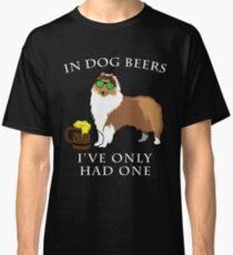 Collie Ive Only Had One In Dog Beers Year of the Dog Irish St Patrick Day Classic T-Shirt