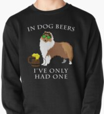 Collie Ive Only Had One In Dog Beers Year of the Dog Irish St Patrick Day Pullover