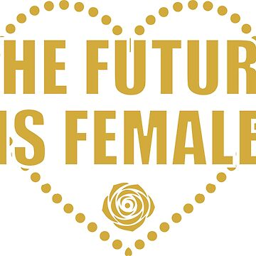 THE FUTURE IS FEMALE by MOTIVATIC