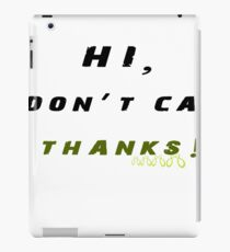 Feelin Good Tees Hi I Don't Care Thanks Sarcasm Cool Gift Sarcastic Graphic Very Funny T Shirts iPad Case/Skin