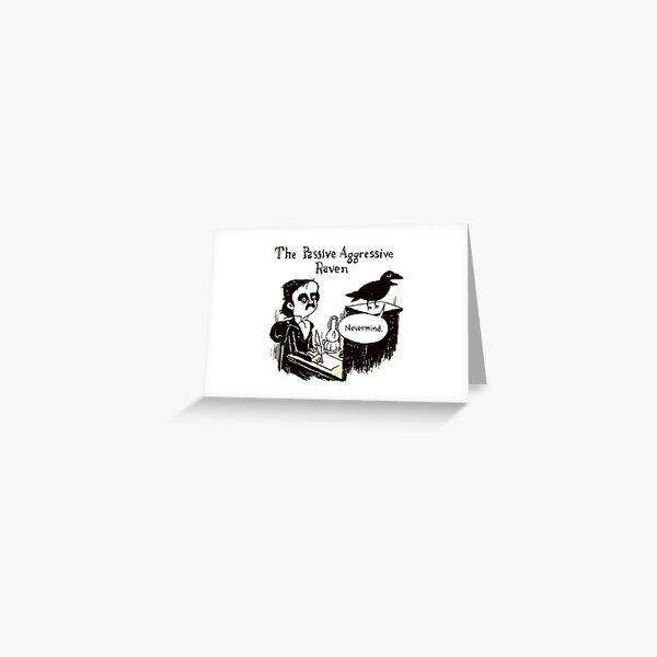PASSIVE AGGRESSIVE RAVEN Greeting Card