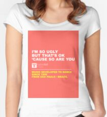 I'm so ugly Women's Fitted Scoop T-Shirt