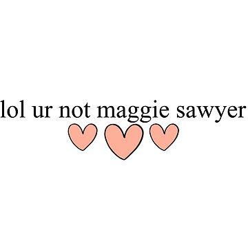 lol ur not maggie sawyer by ainsiibabes