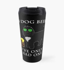 Cockapoo Ive Only Had One In Dog Beers Year of the Dog Irish St Patrick Day Travel Mug