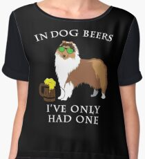 Collie Ive Only Had One In Dog Beers Year of the Dog Irish St Patrick Day Chiffon Top