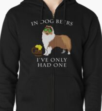 Collie Ive Only Had One In Dog Beers Year of the Dog Irish St Patrick Day Zipped Hoodie