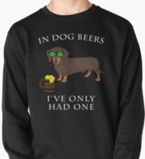 Dachshund Ive Only Had One In Dog Beers Year of the Dog Irish St Patrick Day Pullover