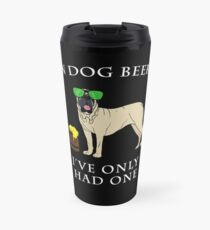 English Mastiff Ive Only Had One In Dog Beers Year of the Dog Irish St Patrick Day Travel Mug