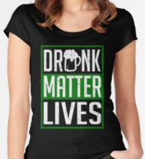 Drunk Matter Lives Funny St. Patrick Women's Fitted Scoop T-Shirt